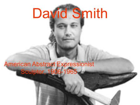 American Abstract Expressionist Sculptor,