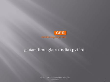 © 2011 gautam fibre glass. all rights reserved1 gautam fibre glass (india) pvt ltd.