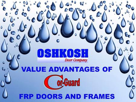 VALUE ADVANTAGES OF FRP DOORS AND FRAMES. provides cost effective solutions for those applications where wood, hollow metal, aluminum or stainless steel.