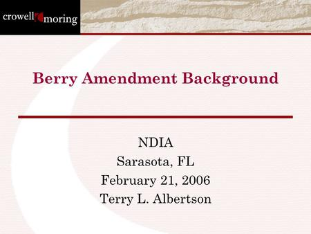 Berry Amendment Background NDIA Sarasota, FL February 21, 2006 Terry L. Albertson.