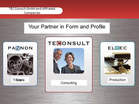 TEC Consult GmbH and Affiliated Companies Trade Consulting Production Your Partner in Form and Profile.