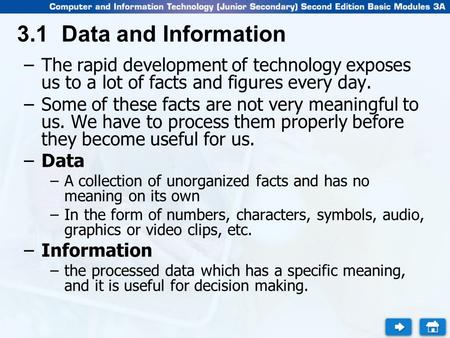 3.1 Data and Information –The rapid development of technology exposes us to a lot of facts and figures every day. –Some of these facts are not very meaningful.