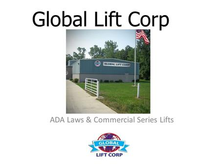 Global Lift Corp ADA Laws & Commercial Series Lifts.