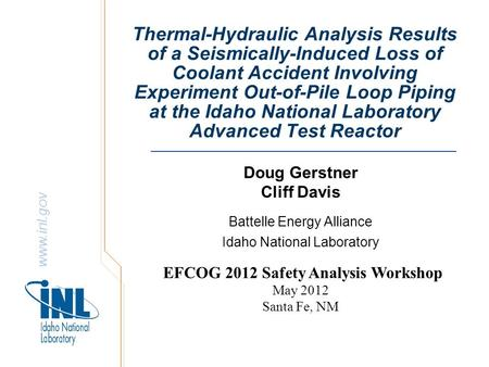 Www.inl.gov Thermal-Hydraulic Analysis Results of a Seismically-Induced Loss of Coolant Accident Involving Experiment Out-of-Pile Loop Piping at the Idaho.