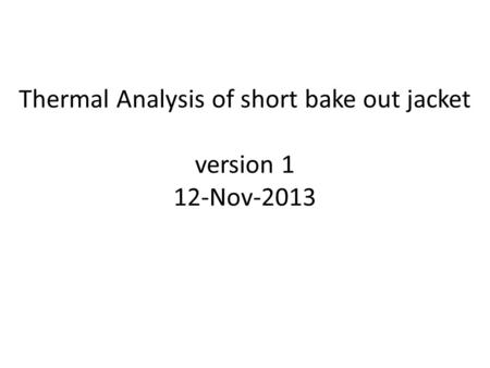 Thermal Analysis of short bake out jacket version 1 12-Nov-2013.