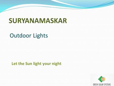 Outdoor Lights SURYANAMASKAR Let the Sun light your night.