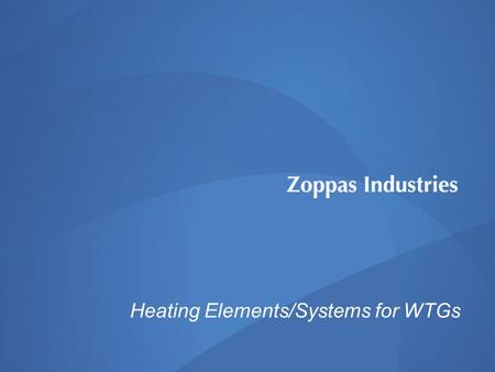 Source 1 Heating Elements/Systems for WTGs. Source 2 Wind Power Technology Overview on WTG's heaters.