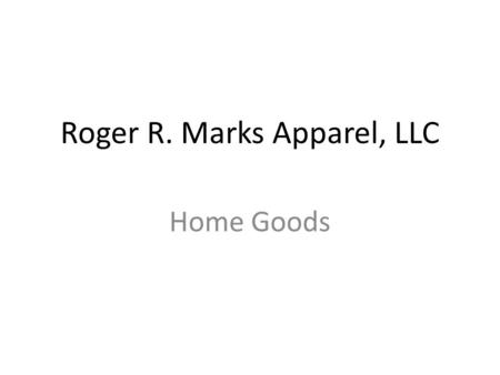 Roger R. Marks Apparel, LLC Home Goods. ROGER R. MARKS APPAREL, LLC Roger R Marks Apparel is a 25 year old family owned and operated apparel, home, and.