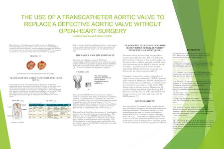 THE USE OF A TRANSCATHETER AORTIC VALVE TO REPLACE A DEFECTIVE AORTIC VALVE WITHOUT OPEN-HEART SURGERY Natalie Garda and Adam Cotter Heart disease is the.