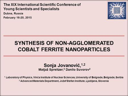 The XIX International Scientific Conference of Young Scientists and Specialists Dubna, Russia February 16-20, 2015 Sonja Jovanović, 1,2 Matjaž Spreitzer,