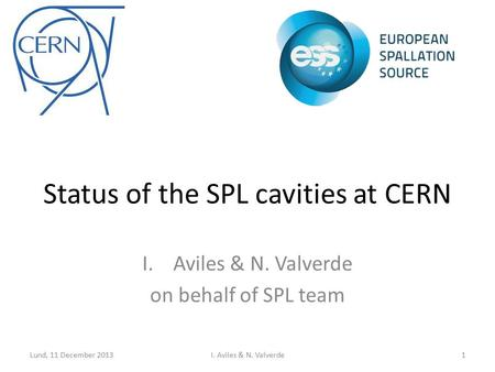 Status of the SPL cavities at CERN I.Aviles & N. Valverde on behalf of SPL team 1I. Aviles & N. ValverdeLund, 11 December 2013.