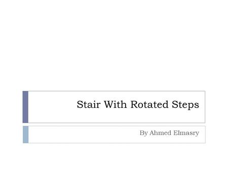 Stair With Rotated Steps By Ahmed Elmasry. The Idea:  When i searched for different stairs' designs, i found that i want to make different type of them,