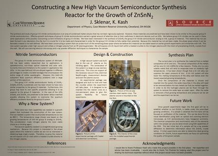 Constructing a New High Vacuum Semiconductor Synthesis Reactor for the Growth of ZnSnN 2 J. Sklenar, K. Kash Department of Physics, Case Western Reserve.