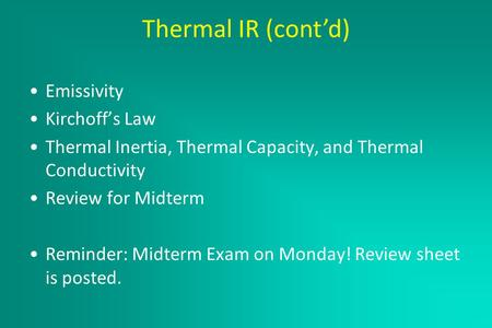 Thermal IR February 23, 2005 Emissivity Kirchoff's Law Thermal Inertia, Thermal Capacity, and Thermal Conductivity Review for Midterm Reminder: Midterm.