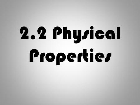 2.2 Physical Properties.
