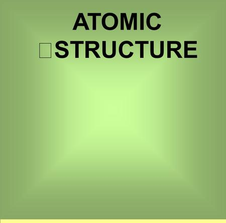 ATOMIC STRUCTURE. ATOMIC MASS UNIT (a.m.u.) A system of mass measurement used for extremely tiny particles (such as the parts of an atom) 1 a.m.u. = 1.66.
