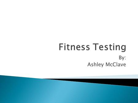 By: Ashley McClave.  For The Viewing Of: ◦ Parents, Principal, Superintendent  Proposal For:  Fitness Testing Equipment/Software.