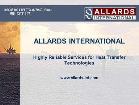 Highly Reliable Services for Heat Transfer Technologies www.allards-int.com ALLARDS INTERNATIONAL.