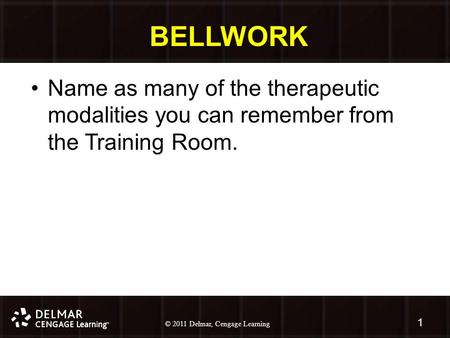 © 2010 Delmar, Cengage Learning 1 © 2011 Delmar, Cengage Learning BELLWORK Name as many of the therapeutic modalities you can remember from the Training.