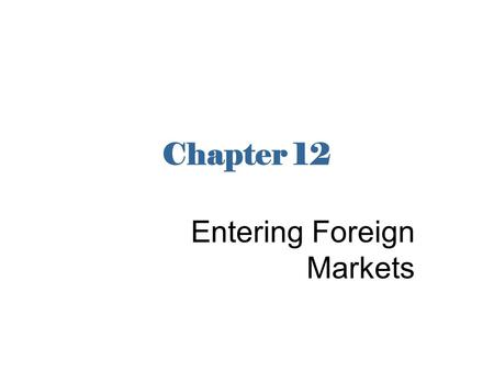Chapter 12 Entering Foreign Markets. Introduction Question: How can firms enter foreign markets? Firms can enter foreign markets through –exporting –licensing.