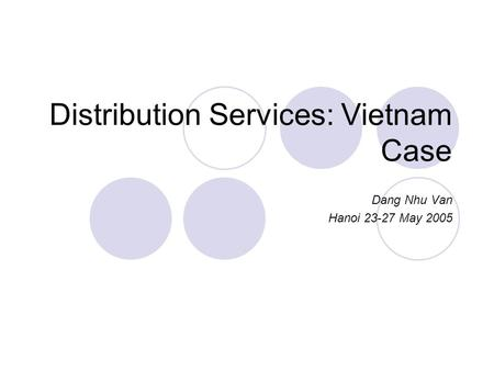 Distribution Services: Vietnam Case Dang Nhu Van Hanoi 23-27 May 2005.