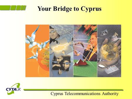 Cyprus Telecommunications Authority Your Bridge to Cyprus Your Bridge to Cyprus.