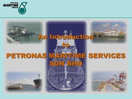 An Introduction to PETRONAS MARITIME SERVICES SDN BHD