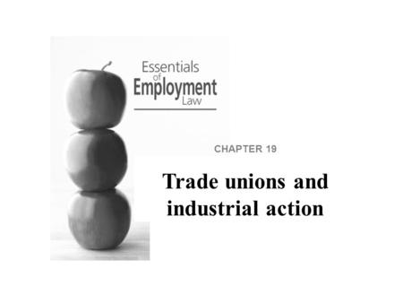 CHAPTER 19 Trade unions and industrial action. Taking industrial action is likely to be a breach of contract, but the law offers some immunity if the.