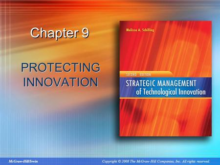 McGraw-Hill/Irwin Copyright © 2008 The McGraw-Hill Companies, Inc. All rights reserved. Chapter 9 PROTECTING INNOVATION.