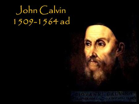 John Calvin 1509-1564 ad. Institutes of the Christian Religion 1536.