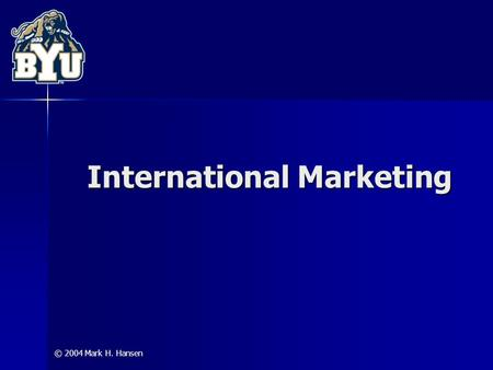 © 2004 Mark H. Hansen International Marketing. © 2004 Mark H. Hansen Why Expand Internationally? limited domestic market opportunities achieve economies.