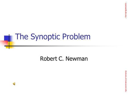 The Synoptic Problem Robert C. Newman Abstracts of Powerpoint Talks - newmanlib.ibri.org -newmanlib.ibri.org.