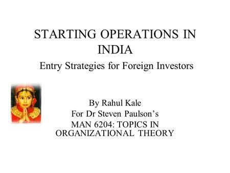STARTING OPERATIONS IN <strong>INDIA</strong> Entry Strategies for Foreign Investors
