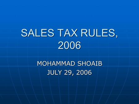 SALES TAX RULES, 2006 MOHAMMAD SHOAIB JULY 29, 2006.