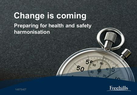 Change is coming Preparing for health and safety harmonisation 14975407.
