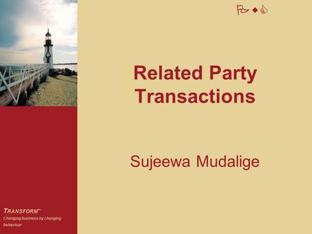PwC T RANSFORM  Changing business by changing behaviour Related Party Transactions Sujeewa Mudalige.
