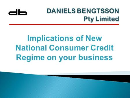 Implications of New National Consumer Credit Regime on your business.