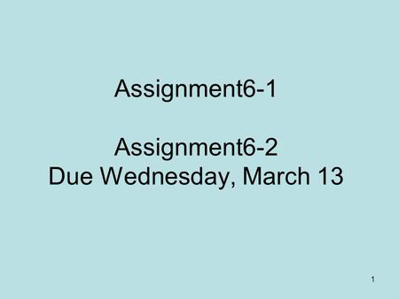 Assignment6-1 Assignment6-2 Due Wednesday, March 13 1.