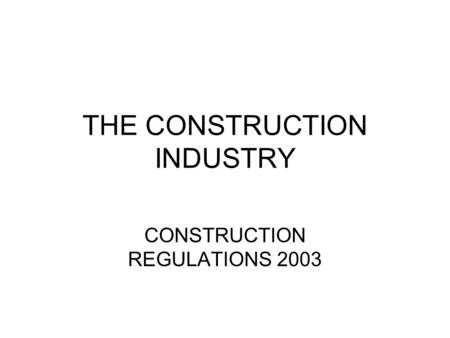 THE CONSTRUCTION INDUSTRY CONSTRUCTION REGULATIONS 2003.