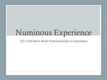 Numinous Experience LO: I will know about Numinous types of experience.