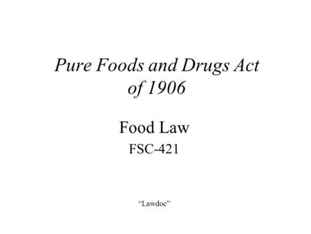 "Pure Foods and Drugs Act of 1906 Food Law FSC-421 ""Lawdoc"""