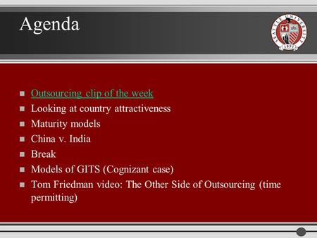 Agenda n Outsourcing clip of the week Outsourcing clip of the week n Looking at country attractiveness n Maturity models n China v. India n Break n Models.