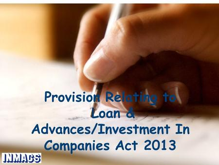 Provision Relating to Loan & Advances/Investment In Companies Act 2013.
