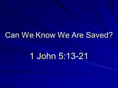 Can We Know We Are Saved? 1 John 5:13-21. Introduction Important question –Confidence provides motivation (2 Corinthians 12:9, 10) –A lack of confidence.