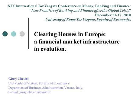 Clearing Houses in Europe: a financial market infrastructure in evolution. Giusy Chesini University of Verona, Faculty of Economics Department of Business.