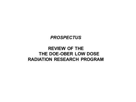 PROSPECTUS REVIEW OF THE THE DOE-OBER LOW DOSE RADIATION RESEARCH PROGRAM.