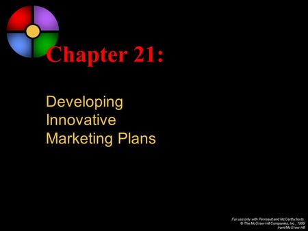 For use only with Perreault and McCarthy texts. © The McGraw-Hill Companies, Inc., 1999 Irwin/McGraw-Hill Chapter 21: Developing Innovative Marketing Plans.