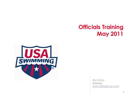 Officials Training May 2011 Contact: Ron Zolno, Partner Ron Zolno Referee 1.