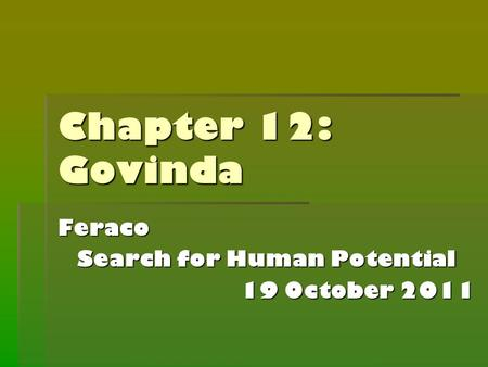 Chapter 12: Govinda Feraco Search for Human Potential 19 October 2011.
