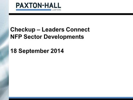Checkup – Leaders Connect NFP Sector Developments 18 September 2014.